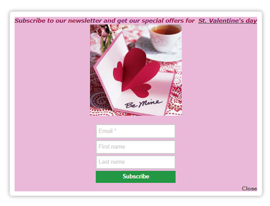 Subscription popup Subscribe to our newsletter and get our special offers for Valentine's day