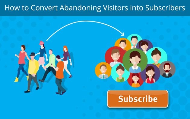 How to Convert Abandoning Visitors into Subscribers